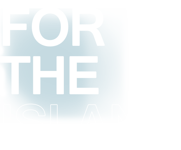 FOR THE ISLAND